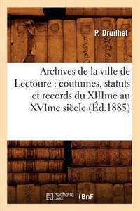 Archives de la Ville de Lectoure: Coutumes, Statuts Et Records Du Xiiime Au Xvime Si�cle (�d.1885)