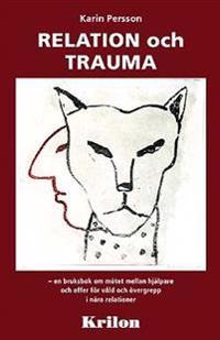 Relation och trauma : en bruksbok om mötet mellan hjälpare och offer för våld och övergrepp i nära relationer