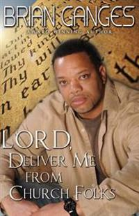 Lord, Deliver Me from Church Folks (Peace in the Storm Publishing Presents))