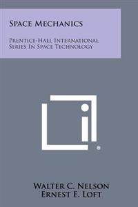 Space Mechanics: Prentice-Hall International Series in Space Technology