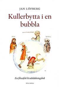 Kullerbytta i en bubbla - En filosofisk livsåskådningsbok
