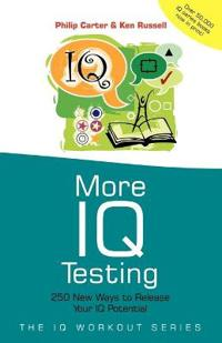 More IQ Testing: 250 New Ways to Release Your IQ Potential