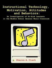 Instructional Technology, Motivation, Attitudes and Behaviors