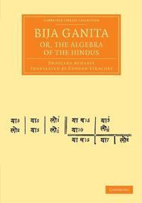 Bija Ganita, or, the Algebra of the Hindus