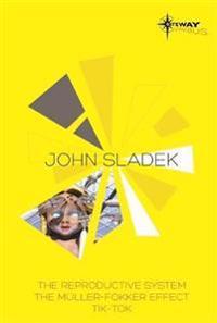 John Sladek SF Gateway Omnibus: The Reproductive System/The Muller-Fokker Effect/Tik-Tok