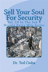 Sell Your Soul for Security: Vol. 19 in the Sub 4 Minute Extra Mile Series