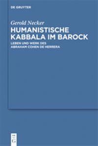 Humanistische Kabbala Im Barock: Leben Und Werk Des Abraham Cohen de Herrera