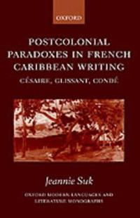 Postcolonial Paradoxes in French Caribbean Writing