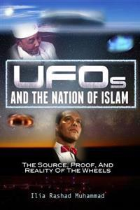 UFOs and the Nation of Islam: The Source, Proof, and Reality of the Wheels