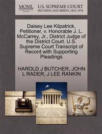 Daisey Lee Kilpatrick, Petitioner, V. Honorable J. L. McCarrey, Jr., District Judge of the District Court. U.S. Supreme Court Transcript of Record with Supporting Pleadings