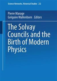 The Solvay Councils and the Birth of Modern Physics