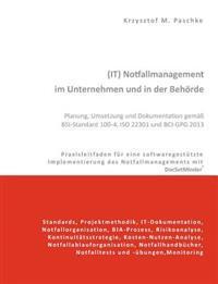 (It) Notfallmanagement Im Unternehmen Und in Der Behorde. Planung, Umsetzung Und Dokumentation Gemass BSI-Standard 100-4, ISO 22301 Und Bci-Gpg 2013