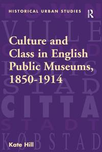 Culture And Class In English Public Museums, 1850-1914