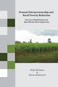 Peasant Entrepreneurship and Rural Poverty Reduction. The Case of Model Farmers in Bure Woreda, West Gojjam Zone