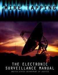 Wire Tapping: The Federal Electronic Surveillance Manual