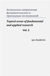 Topical Areas of Fundamental and Applied Research. Vol.2: Proceedings of the Conference, Moscow 4-5.03.2013