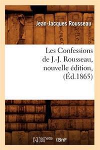 Les Confessions de J.-J. Rousseau, Nouvelle �dition, (�d.1865)