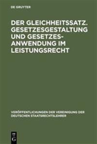 Der Gleichheitssatz/Gesetzesgestaltung Und Gesetzesanwendung Im Leistungsrecht