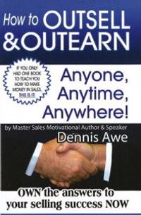 How to Outsell & Outearn, Anyone, Anytime, Anywhere!