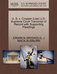 U. S. V. Cropper (Lee) U.S. Supreme Court Transcript of Record with Supporting Pleadings