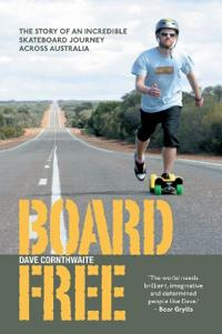 BoardFree: The Story of an Incredible Skateboard Journey Across Australia