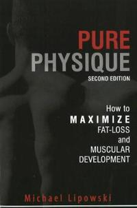 Pure Physique: How to Maximize Fat Loss and Muscular Development