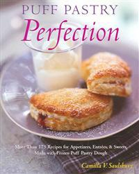 Puff Pastry Perfection: More Than 175 Recipes for Appetizers, Entrees, & Sweets Made with Frozen Puff Pastry Dough