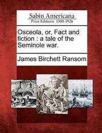 Osceola, Or, Fact and Fiction