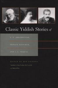Classic Yiddish Stories of S. Y. Abramovitsh, Sholem Aleichem, and I. L. Peretz
