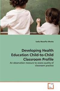 Developing Health Education Child-To-Child Classroom Profile