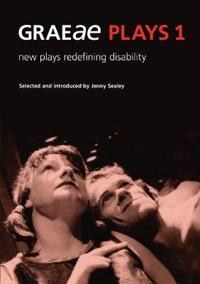 Graeae Plays 1: New Plays Redefining Disability