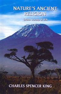 Nature's Ancient Religion: Orisha Worship & Ifa