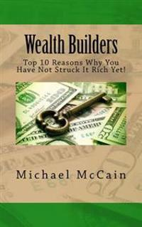 Wealth Builders: Top 10 Reasons Why You Have Not Struck It Rich Yet!