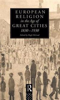 European Religion in the Age of the Great Cities 1830-1930