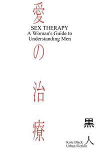 Sex Therapy: A Woman's Guide to Understanding Men: Japanese Edition