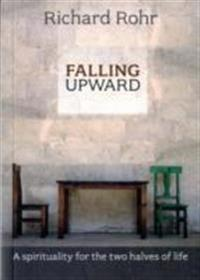Falling upward - a spirituality for the two halves of life