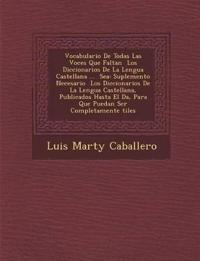 Vocabulario De Todas Las Voces Que Faltan ¿ Los Diccionarios De La Lengua Castellana ... ¿ Sea: Suplemento Necesario ¿ Los Diccionarios De La Lengua C