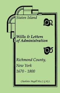 Staten Island Wills and Letters of Administration, Richmond County, New York, 1670-1800