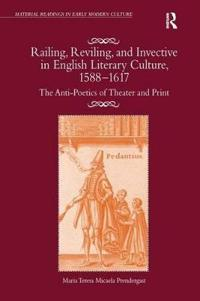 Railing, Reviling, and Invective in English Literary Culture, 1588-1617