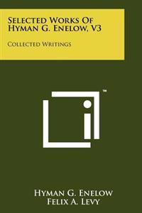 Selected Works of Hyman G. Enelow, V3: Collected Writings