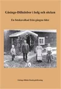 Gåsinge-Dillnäsbor i helg och söcken : en fotokavalkad från gångna tider