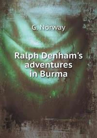 Ralph Denham's Adventures in Burma