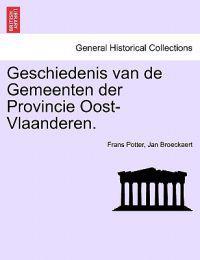 Geschiedenis Van de Gemeenten Der Provincie Oost-Vlaanderen. Zevende Deel