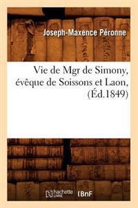 Vie de Mgr de Simony, �v�que de Soissons Et Laon, (�d.1849)