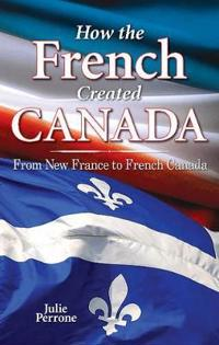 How the French Created Canada
