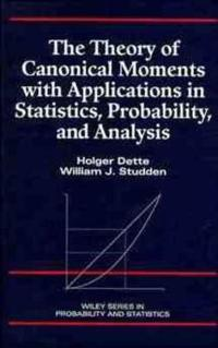 The Theory of Canonical Moments With Applications in Statistics, Probability, and Analysis