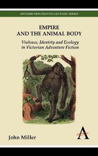 Empire and the Animal Body: Violence, Identity and Ecology in Victorian Adventure Fiction