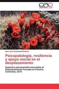 Psicopatologia, Resiliencia y Apoyo Social En El Desplazamiento