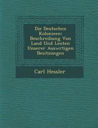 Die Deutschen Kolonieen: Beschreibung Von Land Und Leuten Unserer Ausw¿rtigen Besitzungen