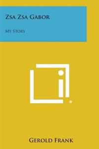 Zsa Zsa Gabor: My Story